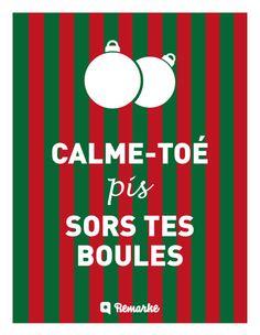 Noël s'en vient à grands pas! Calme-toé pis sors tes boules!