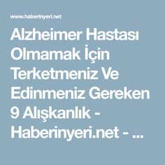 Alzheimer Hastası Olmamak İçin Terketmeniz Ve Edinmeniz Gereken 9 Alışkanlık - Haberinyeri.net - Mobil
