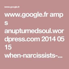 www.google.fr amp s anupturnedsoul.wordpress.com 2014 05 15 when-narcissists-claim-to-be-victims-of-narcissists-who-is-the-narcissist amp