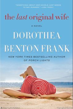 The Last Original Wife: A Novel by Dorothea Benton Frank - Love her books, stories, take o life.