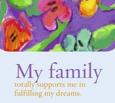 My family totally supports me in fulfilling my dreams. ~ Louise L. Hay