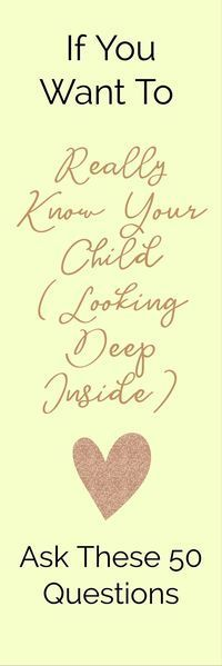If You Want To / Ask These 50 Questions / Really Know Your Child (Looking Deep Inside)