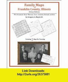 Family Maps of Franklin County, Illinois, Deluxe Edition (9781420311174) Gregory A. Boyd , ISBN-10: 1420311174  , ISBN-13: 978-1420311174 ,  , tutorials , pdf , ebook , torrent , downloads , rapidshare , filesonic , hotfile , megaupload , fileserve Benton County, Holmes County, Iowa, Missouri, Alabama, Land Survey, Texas Land, Nebraska, Oklahoma