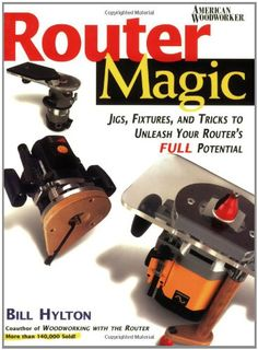 Router Magic: Jigs, Fixtures, and Tricks to Unleash Your Router's Full Potential: Bill Hylton: 9780762101856: Amazon.com: Books