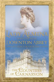 Lady Almina and the Real Downton Abbey by Countess of Carnarvon. Buy this eBook on #Kobo: http://www.kobobooks.com/ebook/Lady-Almina-Real-Downton-Abbey/book-WYnYFVfzVEiz71BEzlaqhA/page1.html?s=vqL9mg02j0SfDHi15tEaGw=1