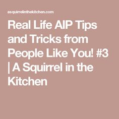 Real Life AIP Tips and Tricks from People Like You! #3 | A Squirrel in the Kitchen