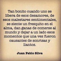 Se siente un fresquito en el alma, dan ganas de comerse al mundo.. #frases #JuanPabloSilva