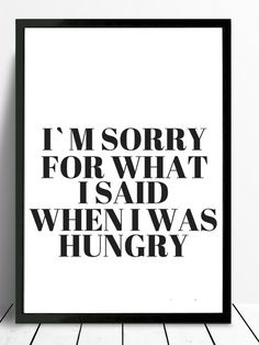 *I m sorry for what i said when i was hungry* Schöner Typo Print für Eure W. * I'm sorry for what i said when i was hungry * Nice Typo Print for your walls or as a gift! The pictures are a servi Desenio Posters, Me Quotes, Funny Quotes, Typo Poster, Lettering, True Words, Poster Prints, About Me Blog, Inspirational Quotes