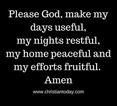 Quotes About Trust : QUOTATION – Image : Quotes Of the day – Description Please God, make my days useful, my nights restful, my home peaceful and my efforts fruitful. Amen Sharing is Caring – Don't forget to share this quote ! Prayer Quotes, Faith Quotes, Spiritual Quotes, Bible Quotes, Positive Quotes, Trust Quotes, Jesus Quotes, Faith Prayer, My Prayer