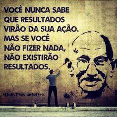<p></p><p>Você nunca sabe que resultados virão da sua ação. Mas se você não fizer nada, não existirão resultados. (Mahatma Gandhi)</p>