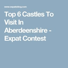 Top 6 Castles To Visit In Aberdeenshire - Expat Contest