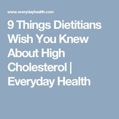 9 Things Dietitians Wish You Knew About High Cholesterol | Everyday Health