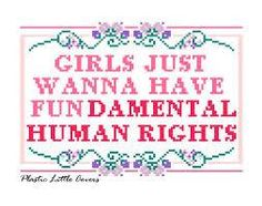"""""""Girls Just Wanna Have Fundamental Human Rights"""" cross stitch pattern by Plastic Little Covers."""