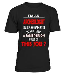 """# i'm an archeologist funny t shirt .  Special Offer, not available in shops      Comes in a variety of styles and colours      Buy yours now before it is too late!      Secured payment via Visa / Mastercard / Amex / PayPal      How to place an order            Choose the model from the drop-down menu      Click on """"Buy it now""""      Choose the size and the quantity      Add your delivery address and bank details      And that's it!      Tags: i'm an archeologist of course i'm crazy do you…"""