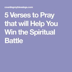 5 Verses to Pray that will Help You Win the Spiritual Battle