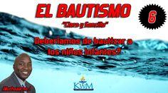 6. Deberíamos de bautizar a los niños infantes? - SERIE: EL BAUTISMO C...
