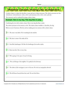 Relative Clauses Worksheet - Acting Like an Adjective - A relative clause is a clause that acts as an adjective by modifying a noun in a sentence. In this worksheet there are sets of sentences for your student to combine by using a relative clause.