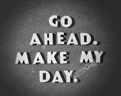 Go Ahead.  Make My Day.  Clint Eastwood movie quote.  Vintage look movie title quotes in my Etsy shop.