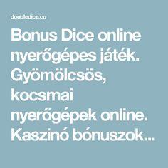 Bonus Dice online nyerőgépes játék. Gyömölcsös, kocsmai nyerőgépek online. Kaszinó bónuszok - Double Dice, Super Dice, Kockás Nyerőgépes Játékok