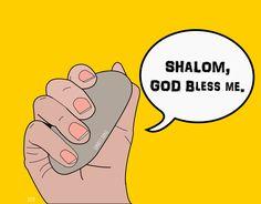"""Shalom, GOD bless me."" David's slings."