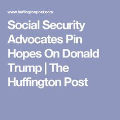Social Security Advocates Pin Hopes On Donald Trump | The Huffington Post