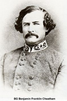 Brigadier General Benjamin Franklin Cheatham, (20 Oct 1820 – 4 Sep 1886, CSA.    Cheatham's most famous service came as a corps commander under Hood in the Franklin-Nashville Campaign. He was engaged in all the major battles of the campaign, receiving notoriety when the Union Army under Maj. Gen. John M. Schofield was able to slip by him and escape from the Battle of Spring Hill, which foiled Hood's plan and led to the disastrous Confederate defeat at Franklin.