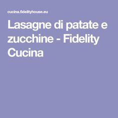 Lasagne di patate e zucchine - Fidelity Cucina