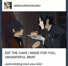 I would like him to say something to ciel for you know being a brat but whatever