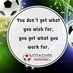 You don't get what you wish for; you get what you work for. Free Top 5 Passing Sessions: http://coachestrainingroom.com/topfive   #coachestrainingroom #ayso #youthsoccer #coachingsoccer #soccerdrill #soccerdrills #soccercoaches #nikesoccer #nscaa #youthcoach #kidssoccer #ussoccer #uswnt #usmnt #barclays #soccertraining #soccerplan #soccerplans #soccersession #soccersessions #coachinglife