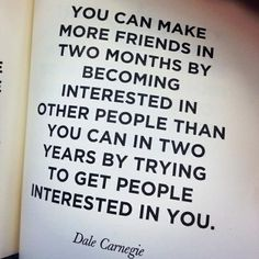 Dale Carnegie quote. I believe this wholeheartedly
