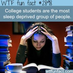 College students, the most sleep deprived -  WTF fun facts This should say Science Majors are the most sleep deprived people