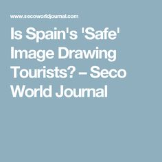Is Spain's 'Safe' Image Drawing Tourists? – Seco World Journal
