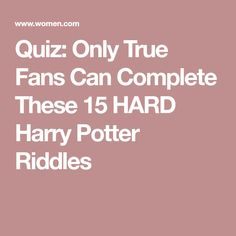 Quiz: Only True Fans Can Complete These 15 HARD Harry Potter Riddles