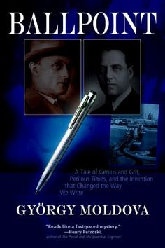 Ballpoint: A Tale of Genius and Grit, Perilous Times, and the Invention that Changed the Way We Write: Gyoergy Moldova, David Robert Evans: 9780982578117: Amazon.com: Books