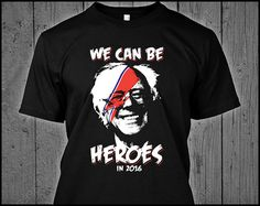 We can be Heroes In 2016 is mashup of classic art rock with the man himself, Bernie Sanders!  ***QUICK NOTES: = Before purchasing, see the Size