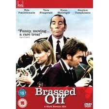 One of my All time Favorites, Brassed Off