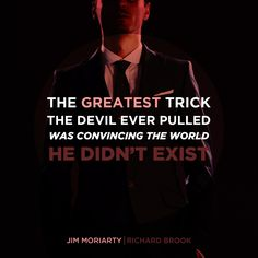 """Possibly already pinned this-""""The greatest trick the devil ever pulled was convincing the world he didn't exist.""""  I've been meaning to make this ever since I saw The Reichenbach Fall and Moriarty's assumed identity of Rich Brook. This was the line, made famous by Kevin Spacey in The Usual Suspects, I instantly thought of when I saw the scene and thought it was incredibly appropriate."""
