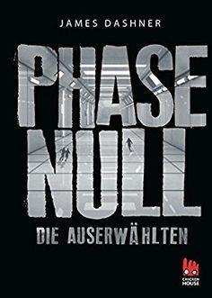 Phase Null - Die Auserwählten: Das Prequel zur Maze Runner-Trilogie (Die Auserwählten - Maze Runner)