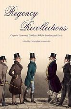 Regency Recollections: Captain Gronow's Guide to Life in London and Paris, R.H.