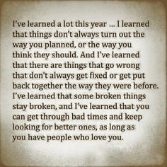 I've learned a lot this year. I learned that things don't always turn out the way you planned...