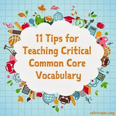 11 Tips for teaching critical common core vocabulary. This site gives you ideas for how to pick vocabulary words and a few ideas on how to introduce them to the client