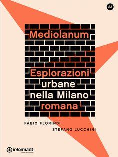 Mediolanum. Esplorazioni urbane nella Milano romana di Fabio Florindi, Prefazione di Stefano Lucchini