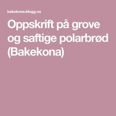 Oppskrift på grove og saftige polarbrød (Bakekona)
