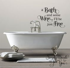 A bath and some wine I'll be just fine Bathroom Wall Decal, Bathroom Decal, Wall Decal, Bath Decal, Home Decor, Vinyl Wall Decal, Bathroom by SimplyDecalsforYou on Etsy
