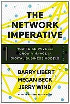 The network imperative : how to survive and grow in the age of digital business models