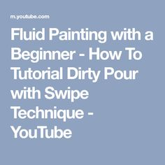 Fluid Painting with a Beginner - How To Tutorial Dirty Pour with Swipe Technique - YouTube