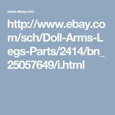 http://www.ebay.com/sch/Doll-Arms-Legs-Parts/2414/bn_25057649/i.html