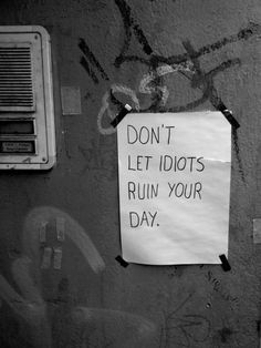 Dont let idiots ruin your day. on We Heart It. Mood Quotes, Positive Quotes, Motivational Quotes, Life Quotes, Inspirational Quotes, Street Quotes, Visual Statements, Pretty Words, Quote Aesthetic