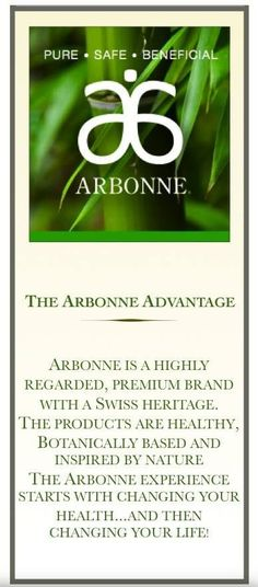 The Arbonne Advantage ... starts with changing your health and then changing your life.