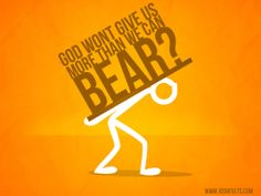 An amazing perspective of how sometimes God will give us more than we can bear so we can lean on him for strength.
